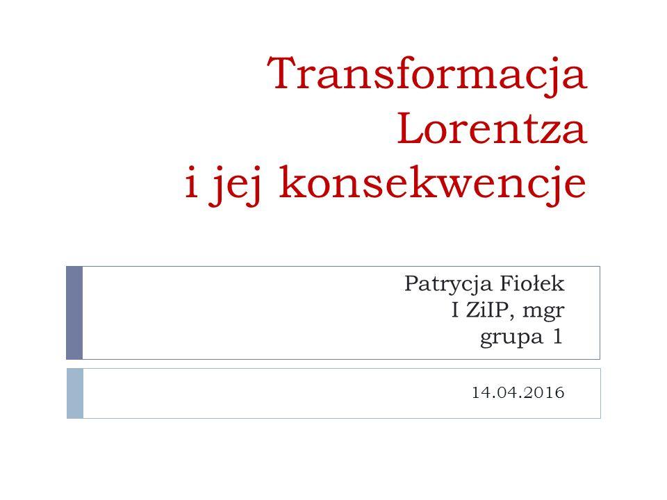 Transformacja Lorentza Opisuje sytuację, w której dwóch obserwatorów, w dwóch układach odniesienia S i S' poruszających się względem siebie jednostajnie i prostoliniowo z prędkością V, mierzy położenie i czas pewnego zdarzenia.