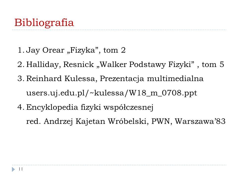 """Bibliografia 1.Jay Orear """"Fizyka"""", tom 2 2.Halliday, Resnick """"Walker Podstawy Fizyki"""", tom 5 3.Reinhard Kulessa, Prezentacja multimedialna users.uj.ed"""