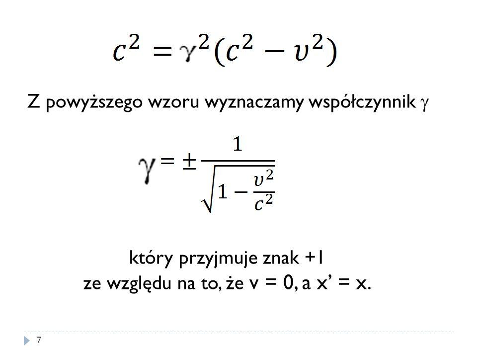 Z powyższego wzoru wyznaczamy współczynnik  który przyjmuje znak +1 ze względu na to, że v = 0, a x' = x. 7