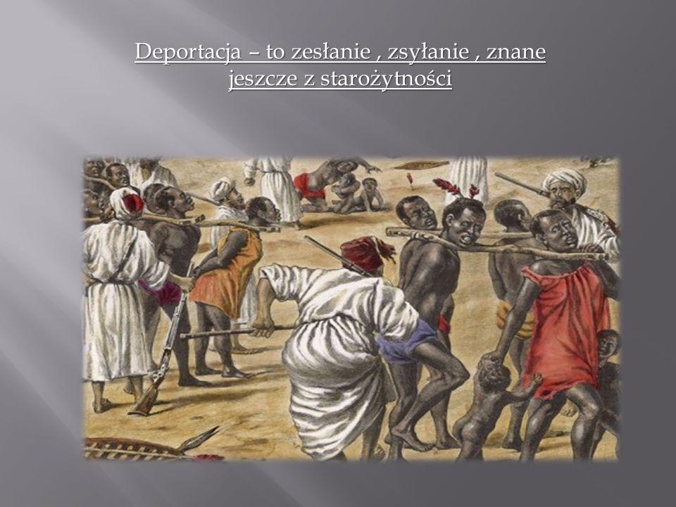 Deportacja – to zesłanie, zsyłanie, znane jeszcze z starożytności