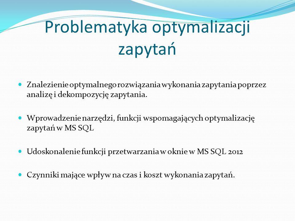 Problematyka optymalizacji zapytań Znalezienie optymalnego rozwiązania wykonania zapytania poprzez analizę i dekompozycję zapytania.