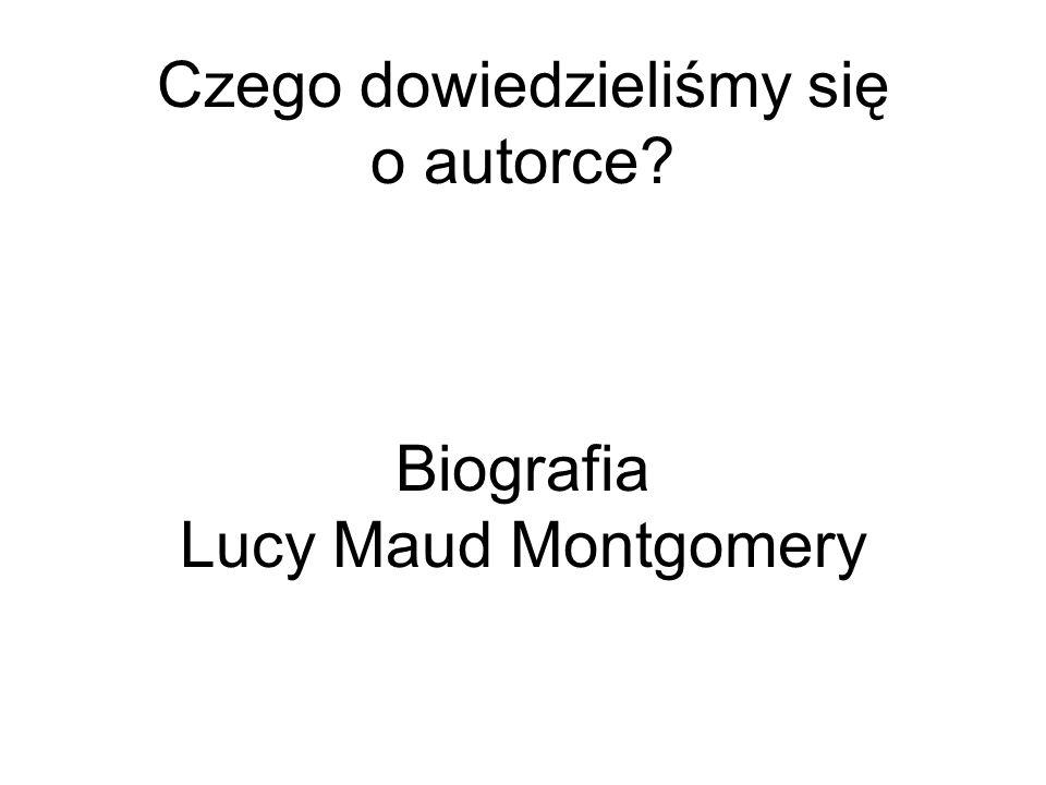 Lucy Maud Montgomery- urodziła się w 1874 roku w Clifton na Wyspie Księcia Edwarda, gdzie osadziła akcję wielu swoich utworów.
