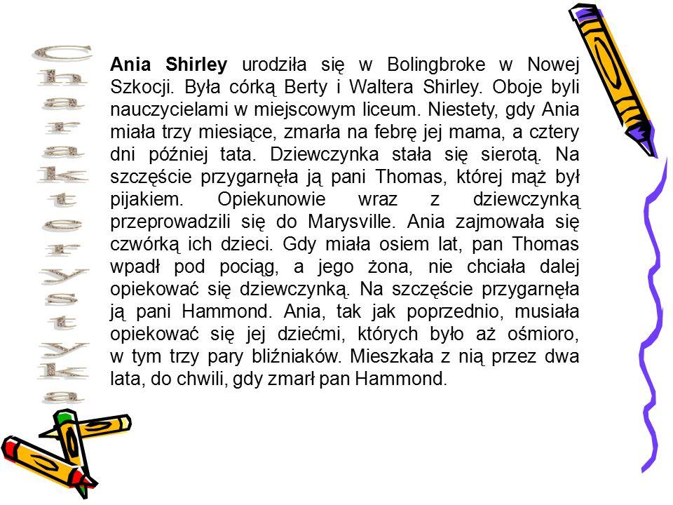 Ania Shirley urodziła się w Bolingbroke w Nowej Szkocji. Była córką Berty i Waltera Shirley. Oboje byli nauczycielami w miejscowym liceum. Niestety, g