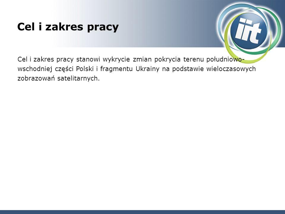 Cel i zakres pracy Cel i zakres pracy stanowi wykrycie zmian pokrycia terenu południowo- wschodniej części Polski i fragmentu Ukrainy na podstawie wieloczasowych zobrazowań satelitarnych.