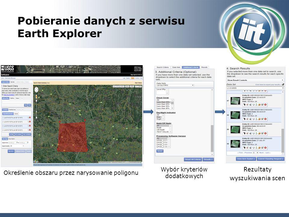 Pobieranie danych z serwisu Earth Explorer Określenie obszaru przez narysowanie poligonu Wybór kryteriów dodatkowych Rezultaty wyszukiwania scen