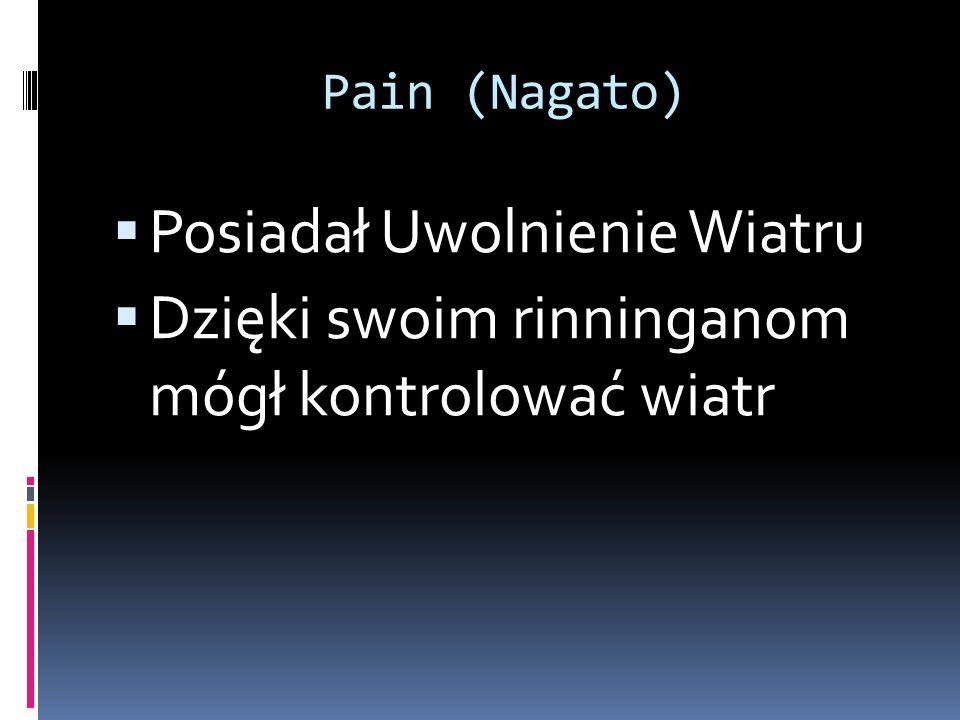 Pain (Nagato)  Posiadał Uwolnienie Wiatru  Dzięki swoim rinninganom mógł kontrolować wiatr