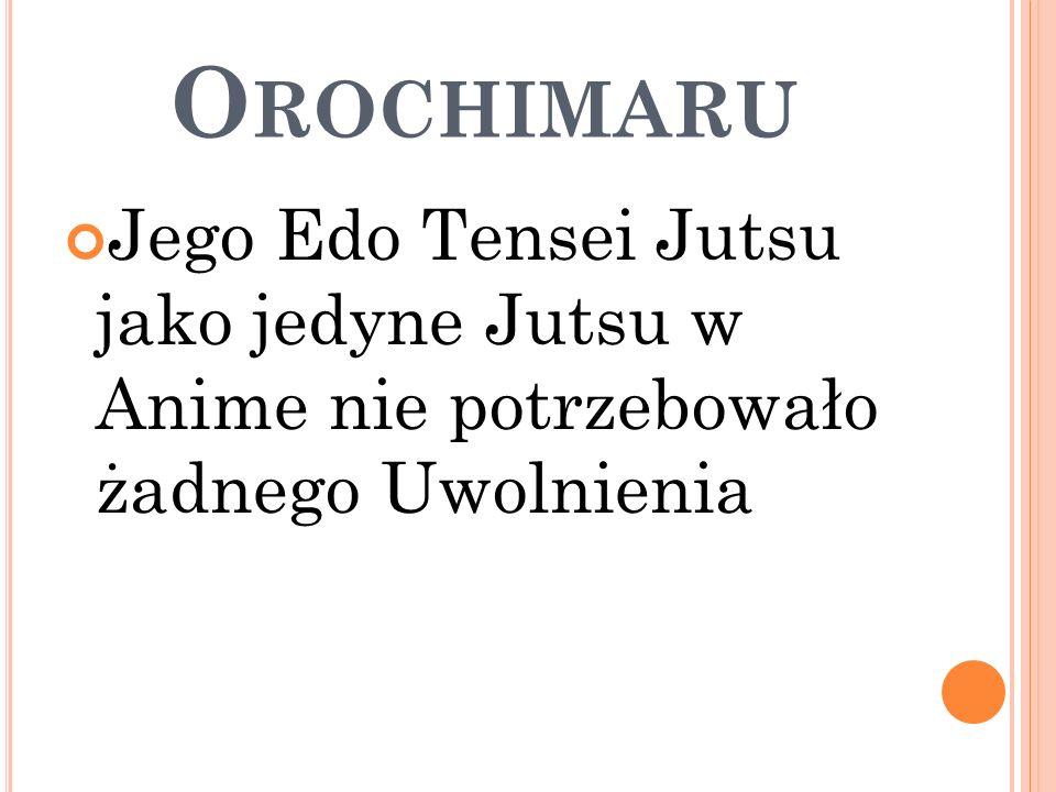 O ROCHIMARU Jego Edo Tensei Jutsu jako jedyne Jutsu w Anime nie potrzebowało żadnego Uwolnienia