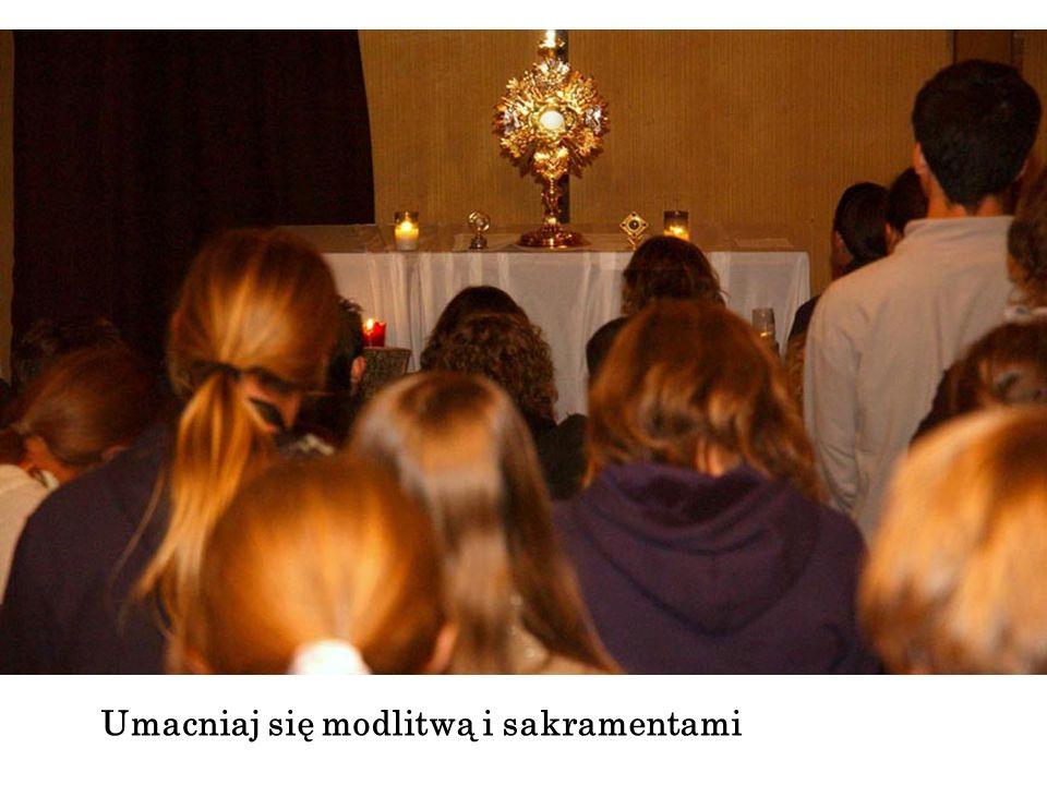 Umacniaj się modlitwą i sakramentami