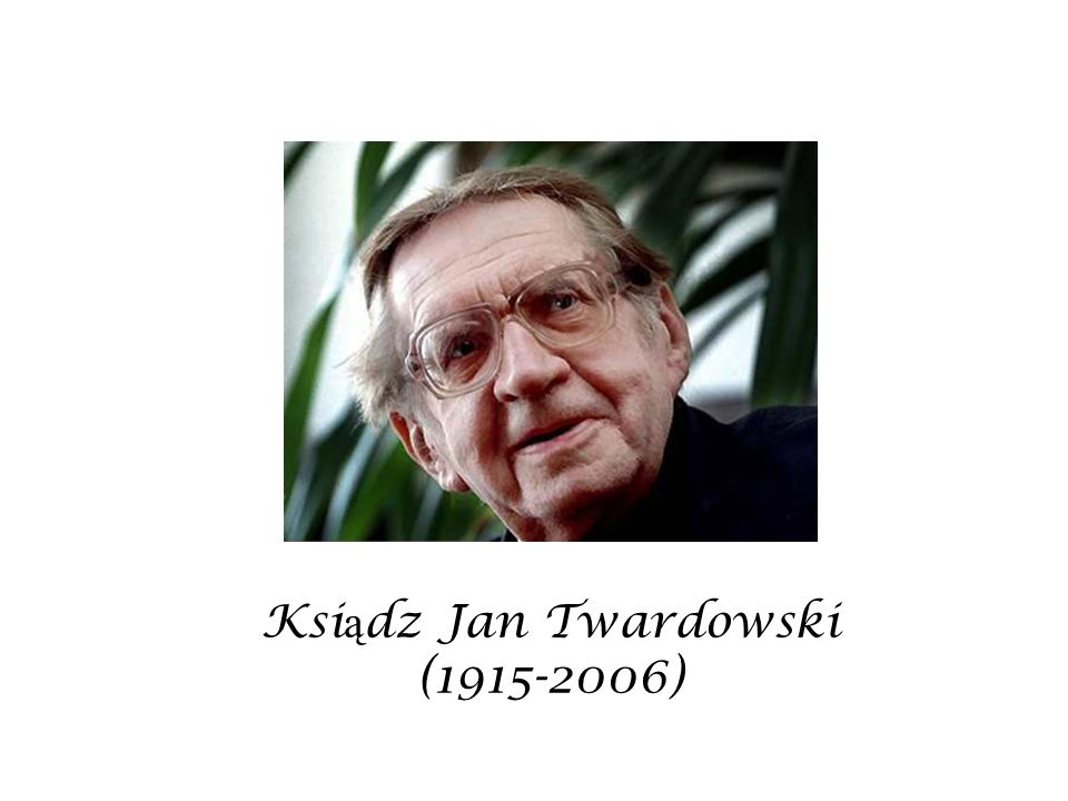 Ksi ą dz Jan Twardowski (1915-2006)