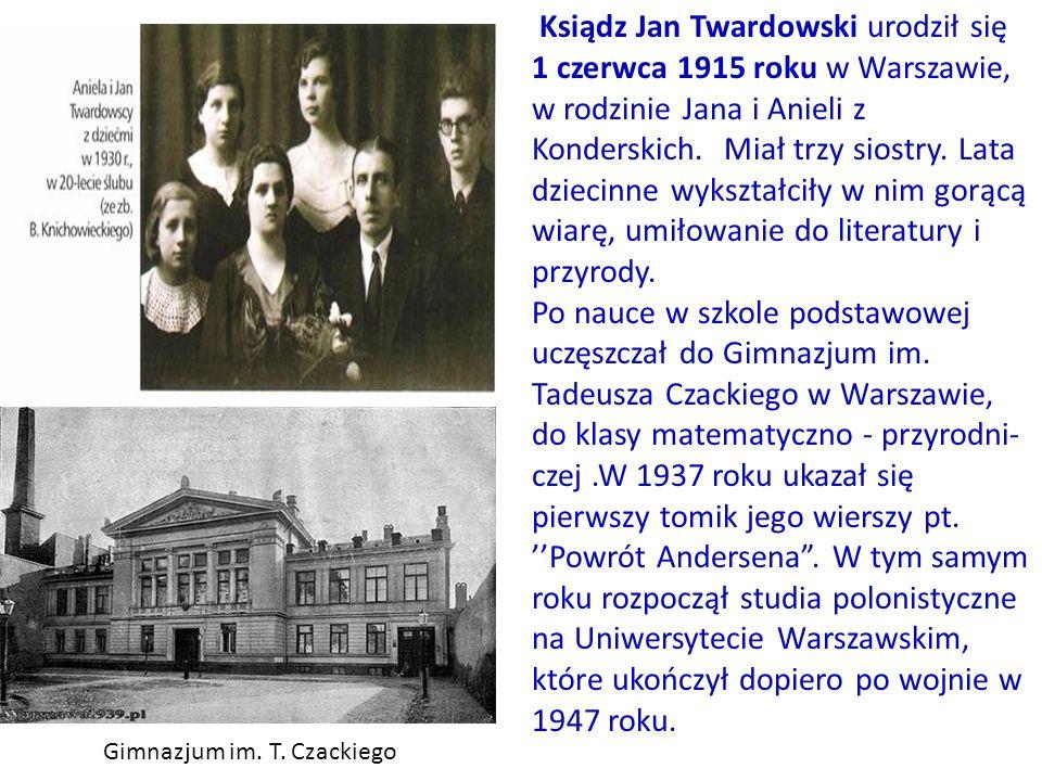 Gimnazjum im. T. Czackiego Ksiądz Jan Twardowski urodził się 1 czerwca 1915 roku w Warszawie, w rodzinie Jana i Anieli z Konderskich. Miał trzy siostr