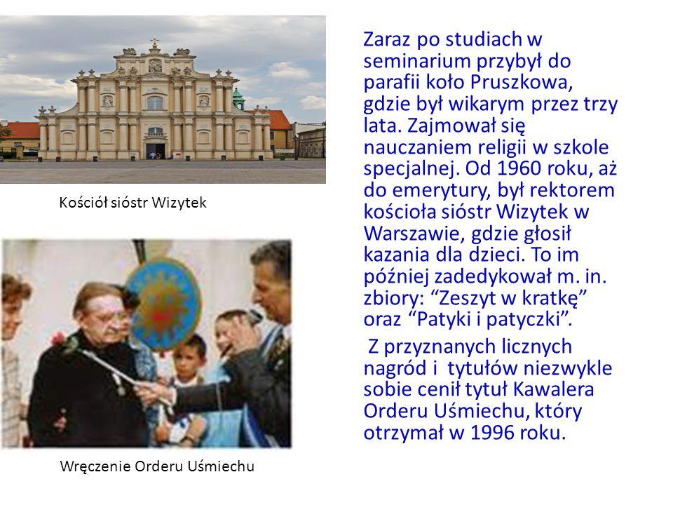 Kościół sióstr Wizytek Zaraz po studiach w seminarium przybył do parafii koło Pruszkowa, gdzie był wikarym przez trzy lata. Zajmował się nauczaniem re