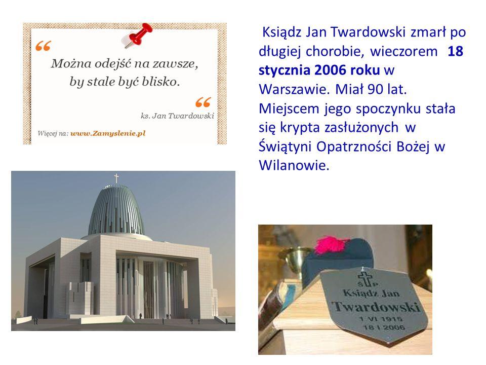 Ksiądz Jan Twardowski zmarł po długiej chorobie, wieczorem 18 stycznia 2006 roku w Warszawie. Miał 90 lat. Miejscem jego spoczynku stała się krypta za