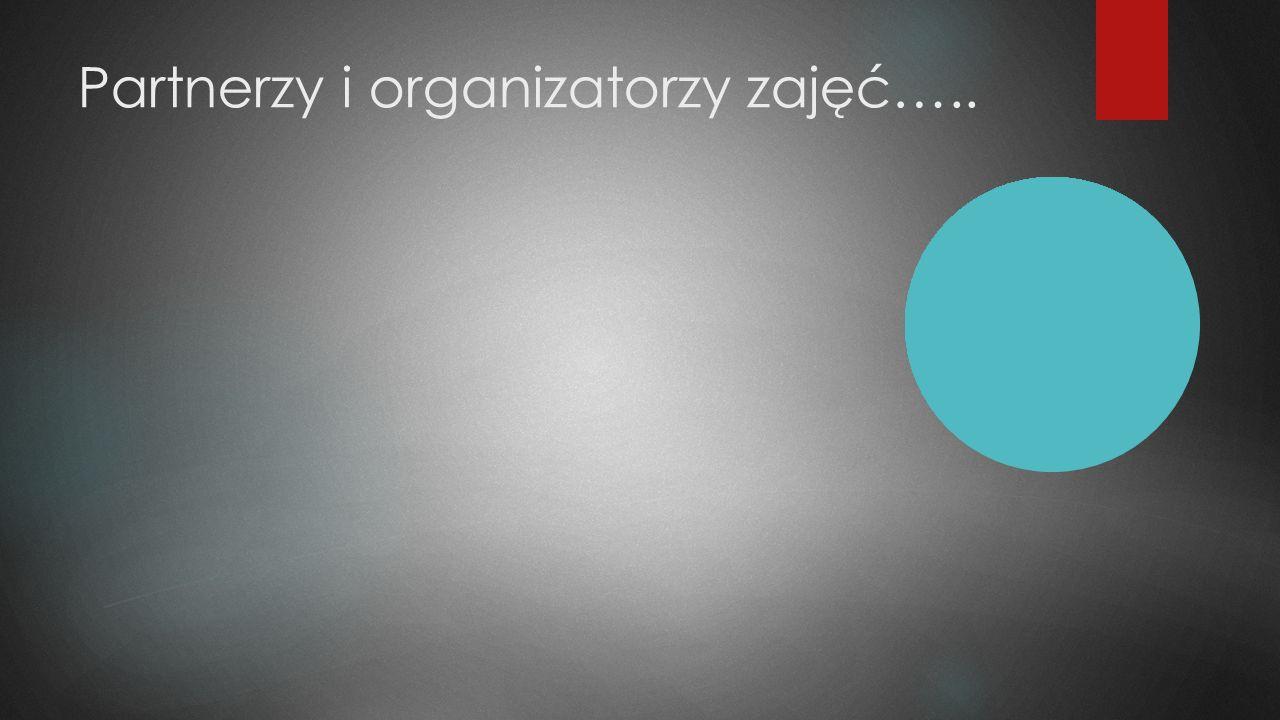Partnerzy i organizatorzy zajęć…..