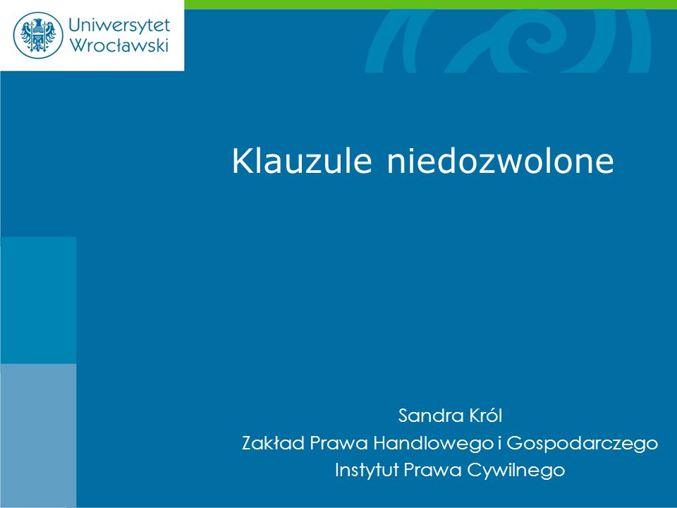 Sandra Król Zakład Prawa Handlowego i Gospodarczego Instytut Prawa Cywilnego Klauzule niedozwolone