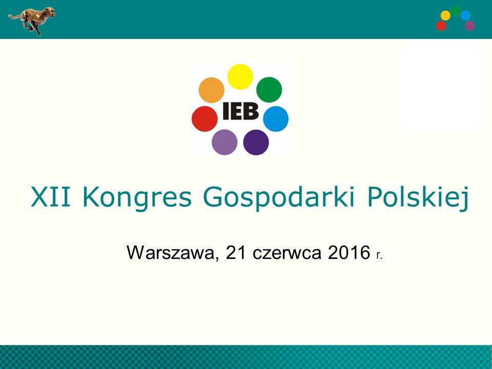 XII Kongres Gospodarki Polskiej Warszawa, 21 czerwca 2016 r.