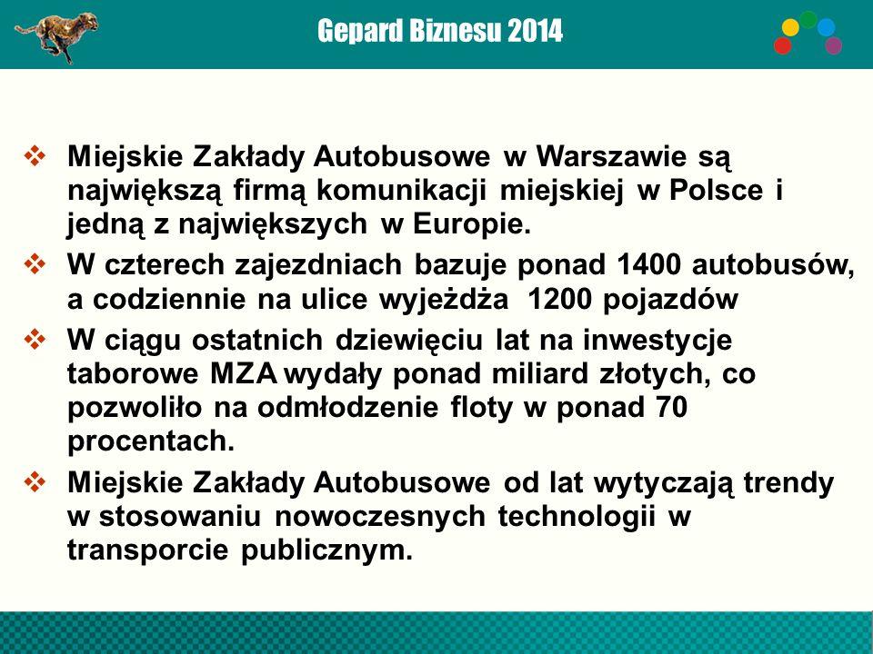 Gepard Biznesu 2014  Miejskie Zakłady Autobusowe w Warszawie są największą firmą komunikacji miejskiej w Polsce i jedną z największych w Europie.