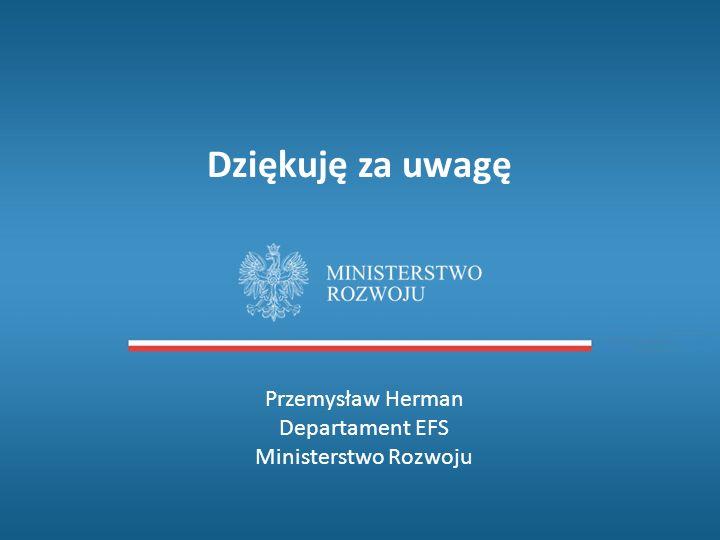 Dziękuję za uwagę Przemysław Herman Departament EFS Ministerstwo Rozwoju