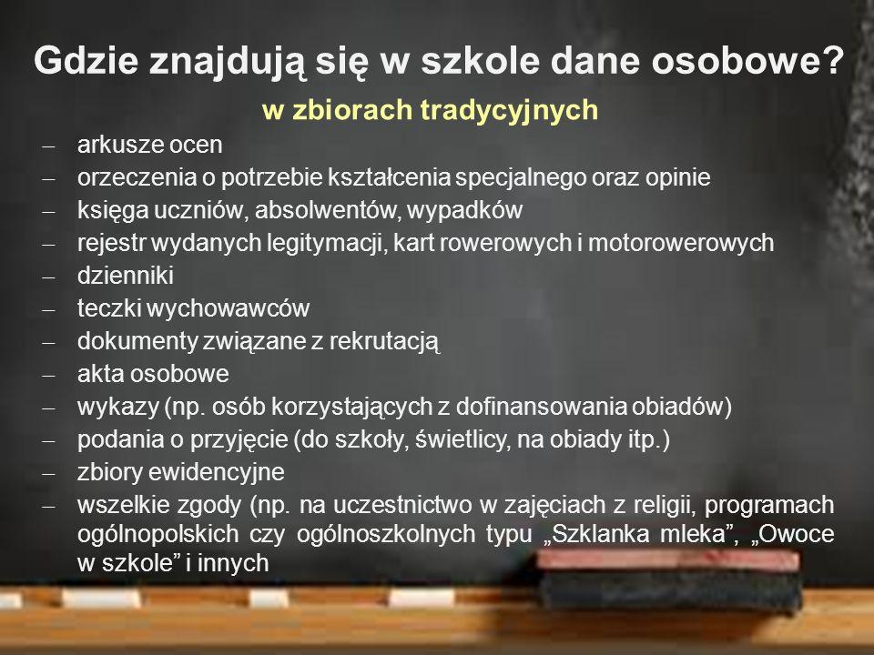 Gdzie znajdują się w szkole dane osobowe? w zbiorach tradycyjnych  arkusze ocen  orzeczenia o potrzebie kształcenia specjalnego oraz opinie  księga