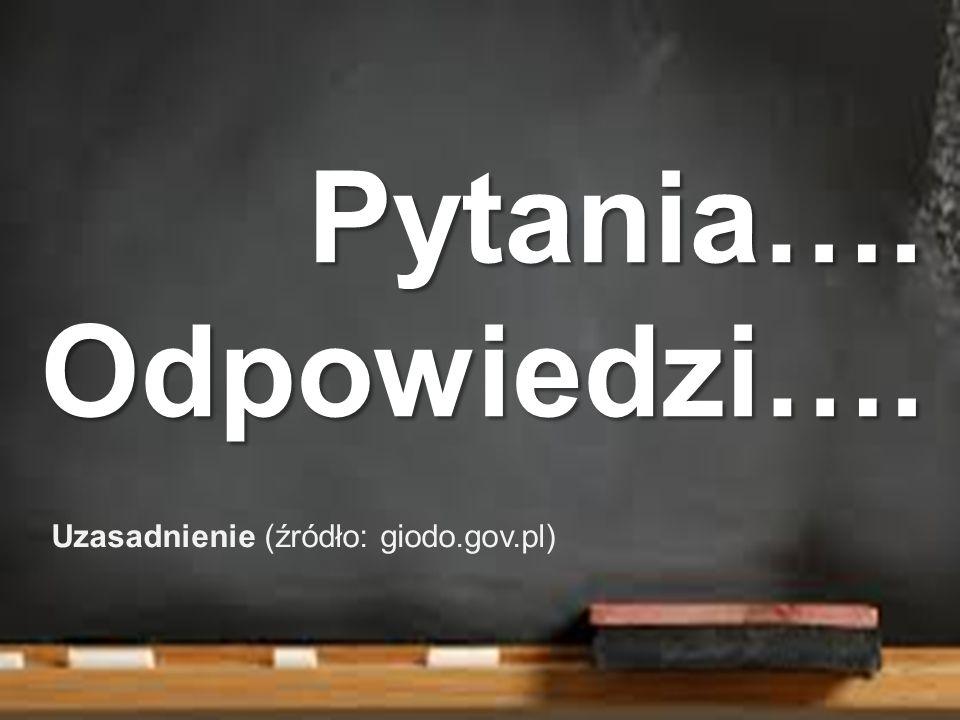 Pytania….Odpowiedzi…. Uzasadnienie (źródło: giodo.gov.pl)