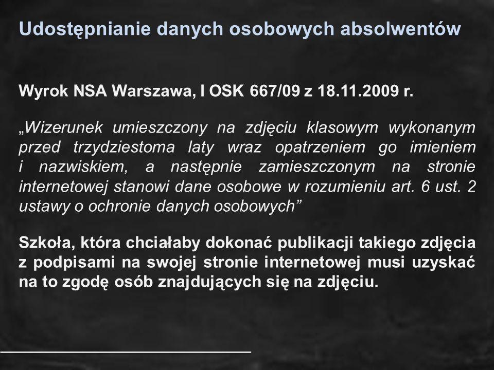 """Udostępnianie danych osobowych absolwentów Wyrok NSA Warszawa, I OSK 667/09 z 18.11.2009 r. """"Wizerunek umieszczony na zdjęciu klasowym wykonanym przed"""