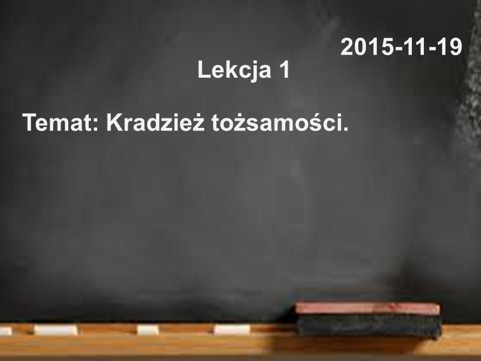 Temat: Kradzież tożsamości. 2015-11-19 Lekcja 1