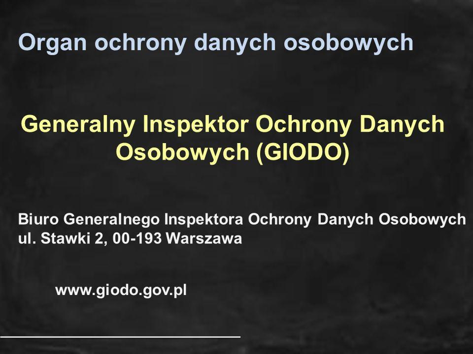 Organ ochrony danych osobowych Generalny Inspektor Ochrony Danych Osobowych (GIODO) Biuro Generalnego Inspektora Ochrony Danych Osobowych ul. Stawki 2