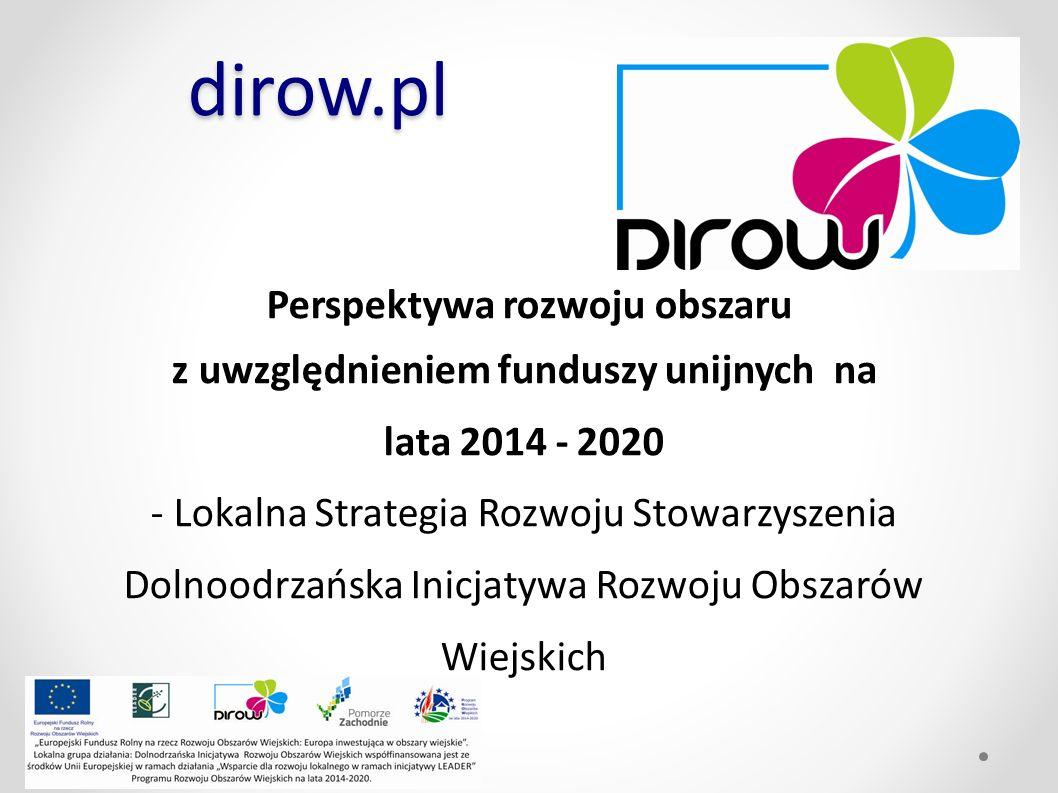 dirow.pl Perspektywa rozwoju obszaru z uwzględnieniem funduszy unijnych na lata 2014 - 2020 - Lokalna Strategia Rozwoju Stowarzyszenia Dolnoodrzańska Inicjatywa Rozwoju Obszarów Wiejskich