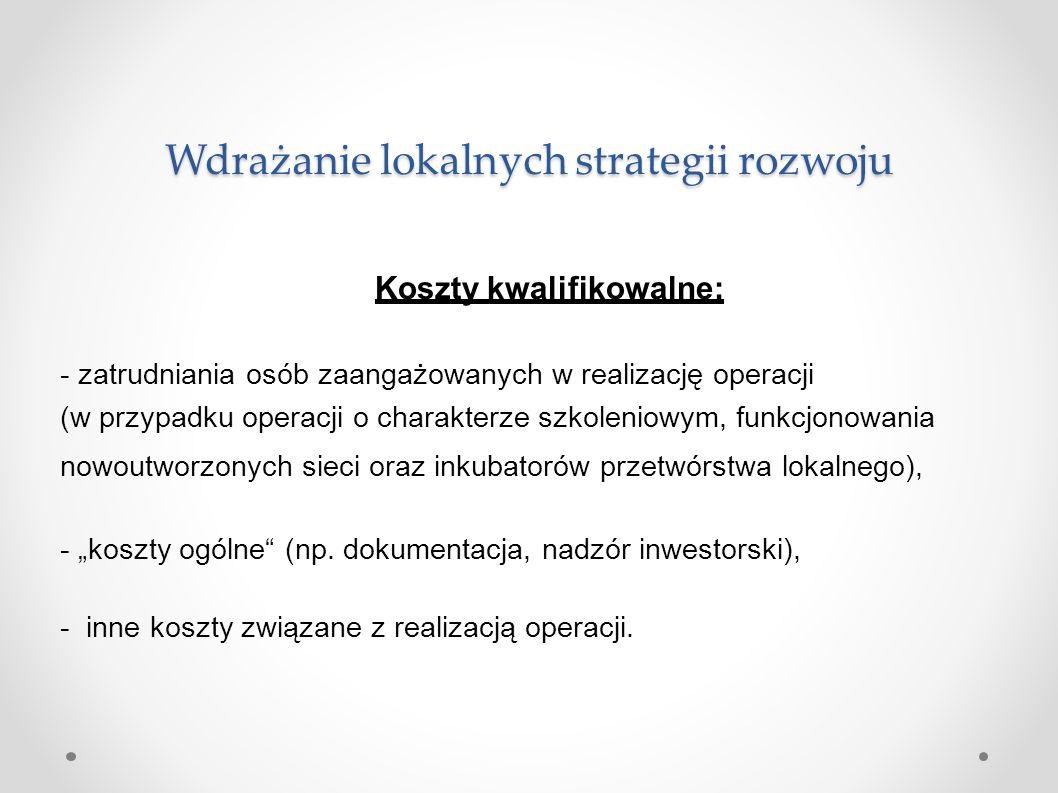 Wdrażanie lokalnych strategii rozwoju Koszty kwalifikowalne: -zatrudniania osób zaangażowanych w realizację operacji (w przypadku operacji o charakter