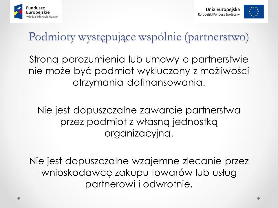 Podmioty występujące wspólnie (partnerstwo) Stroną porozumienia lub umowy o partnerstwie nie może być podmiot wykluczony z możliwości otrzymania dofinansowania.