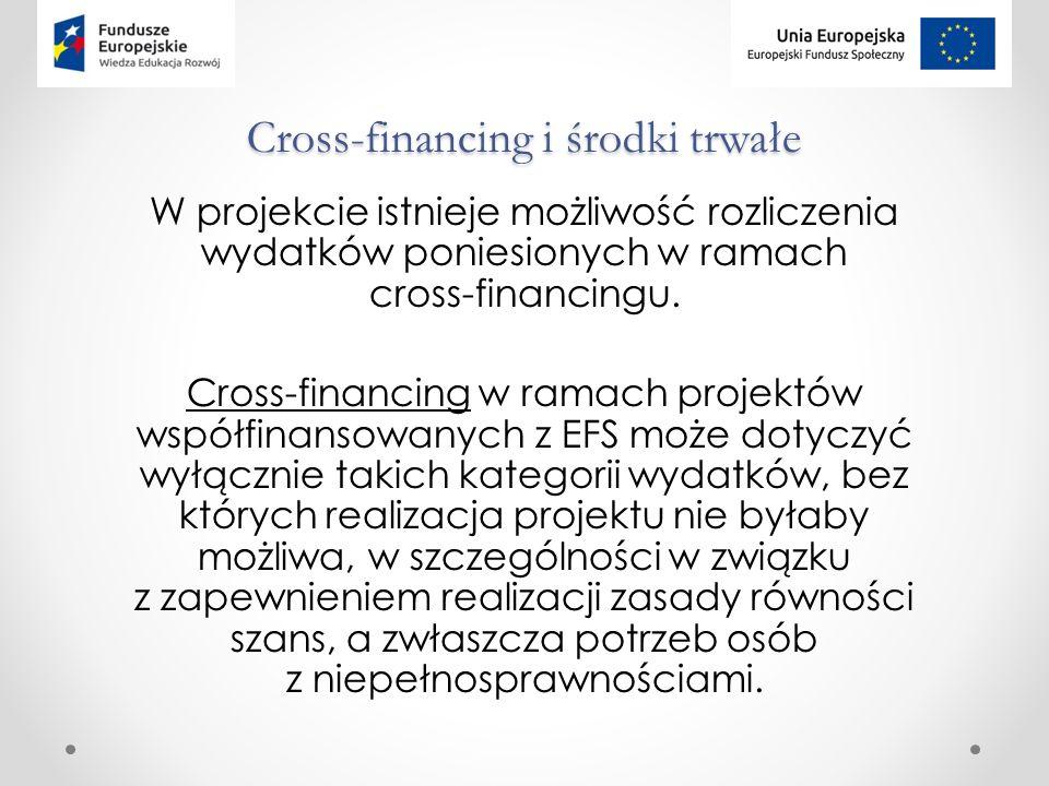 Cross-financing i środki trwałe W projekcie istnieje możliwość rozliczenia wydatków poniesionych w ramach cross-financingu.