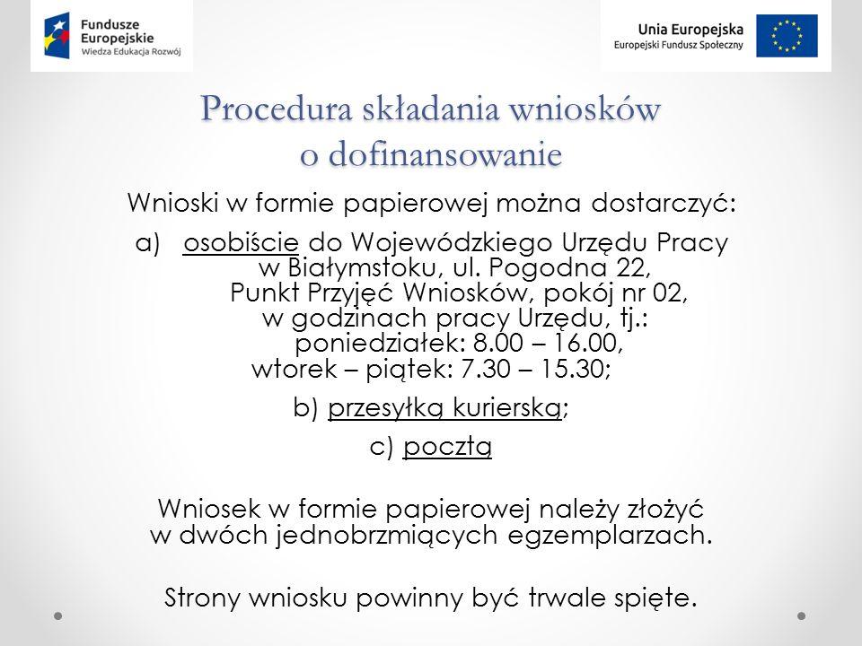 Procedura składania wniosków o dofinansowanie Wnioski w formie papierowej można dostarczyć: a)osobiście do Wojewódzkiego Urzędu Pracy w Białymstoku, ul.