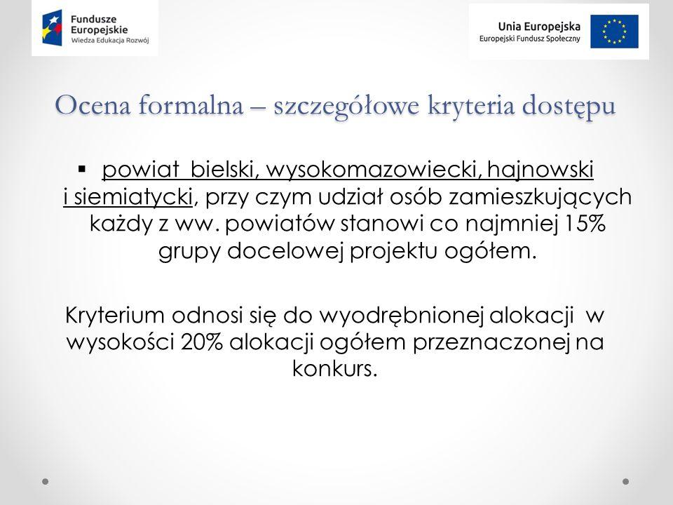 Ocena formalna – szczegółowe kryteria dostępu  powiat bielski, wysokomazowiecki, hajnowski i siemiatycki, przy czym udział osób zamieszkujących każdy z ww.