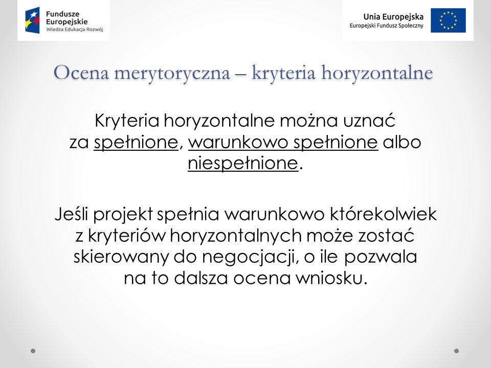 Ocena merytoryczna – kryteria horyzontalne Kryteria horyzontalne można uznać za spełnione, warunkowo spełnione albo niespełnione.