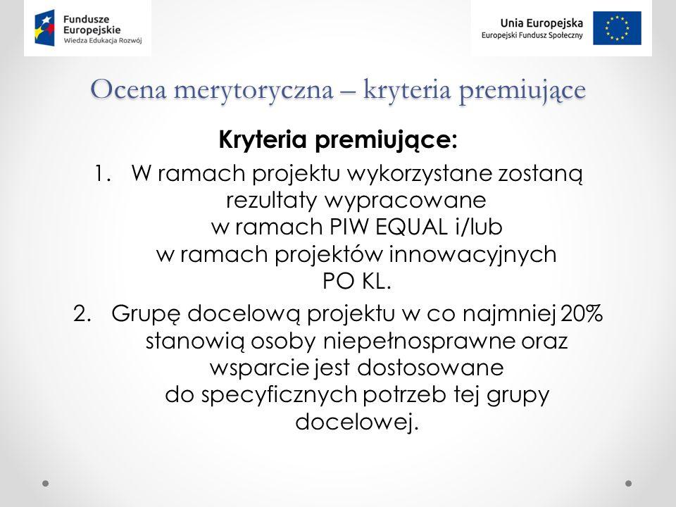 Ocena merytoryczna – kryteria premiujące Kryteria premiujące: 1.W ramach projektu wykorzystane zostaną rezultaty wypracowane w ramach PIW EQUAL i/lub w ramach projektów innowacyjnych PO KL.