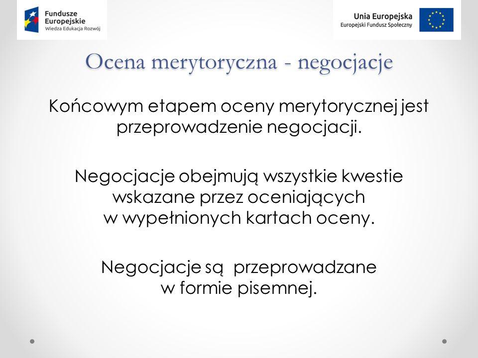 Ocena merytoryczna - negocjacje Końcowym etapem oceny merytorycznej jest przeprowadzenie negocjacji.