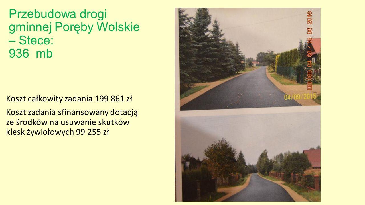 Przebudowa drogi gminnej Poręby Wolskie – Stece: 936 mb Koszt całkowity zadania 199 861 zł Koszt zadania sfinansowany dotacją ze środków na usuwanie s