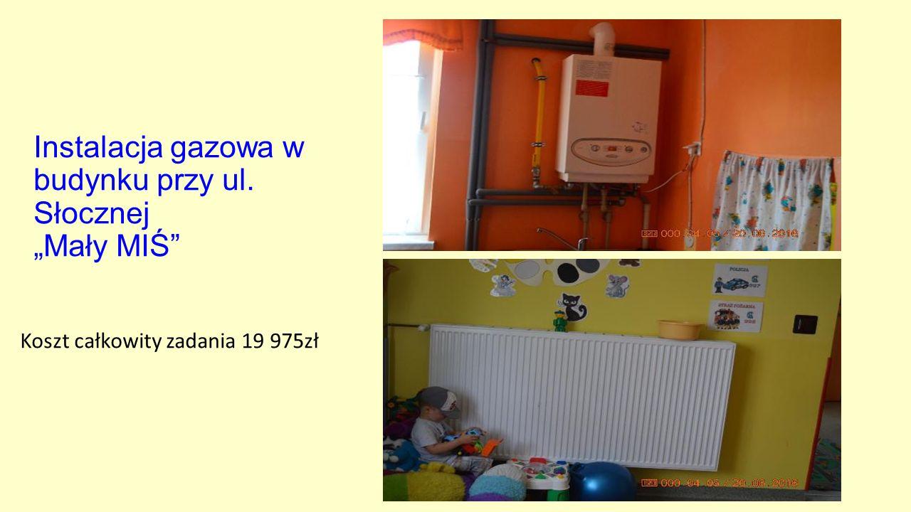 """Instalacja gazowa w budynku przy ul. Słocznej """"Mały MIŚ"""" Koszt całkowity zadania 19 975zł"""