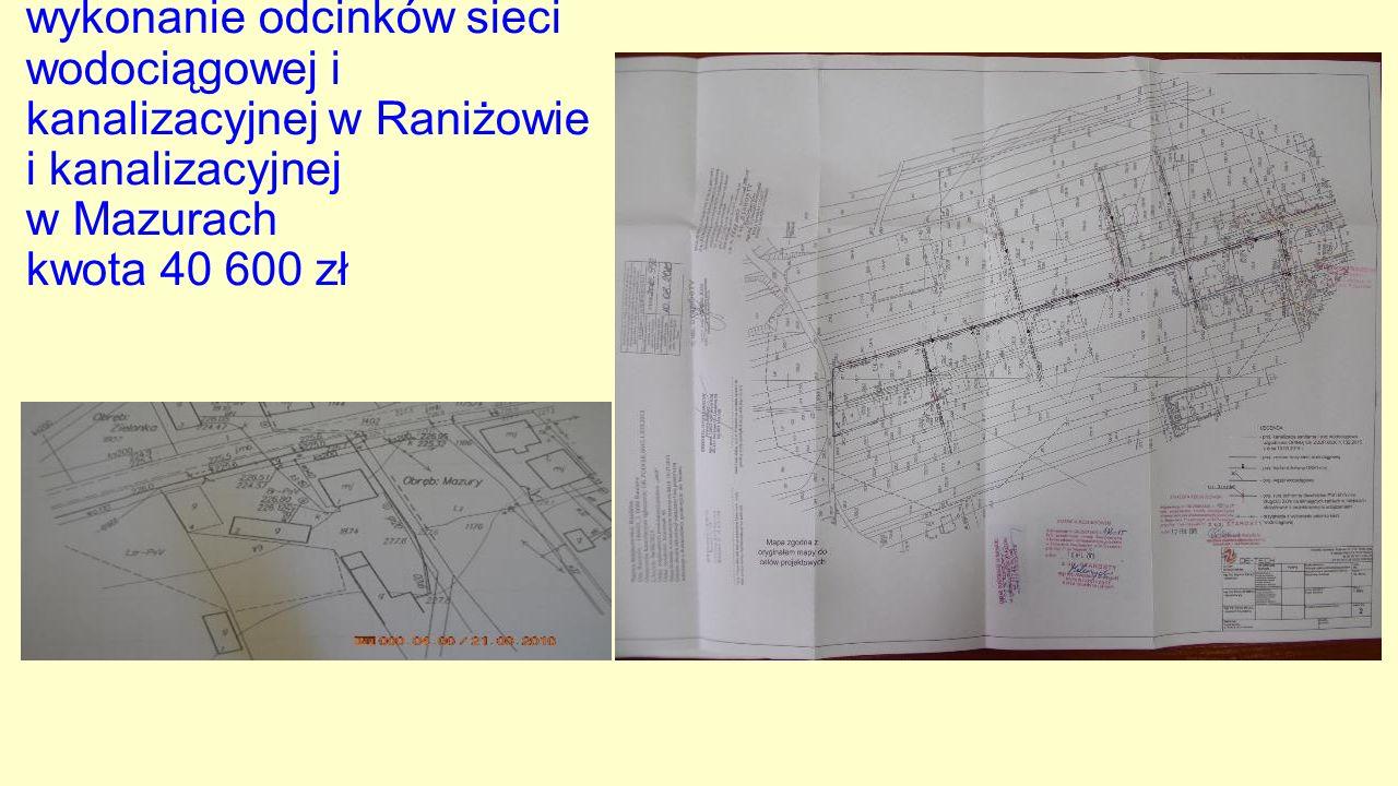 Dokumentacja projektowa, wykonanie odcinków sieci wodociągowej i kanalizacyjnej w Raniżowie i kanalizacyjnej w Mazurach kwota 40 600 zł