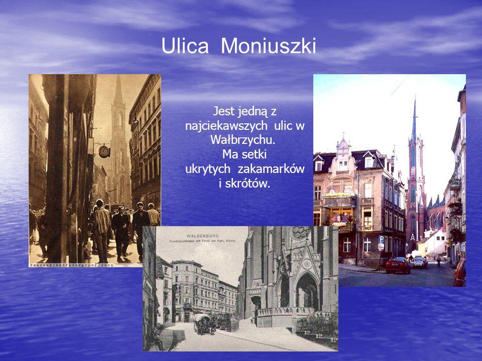 Ulica Moniuszki Jest jedną z najciekawszych ulic w Wałbrzychu. Ma setki ukrytych zakamarków i skrótów.