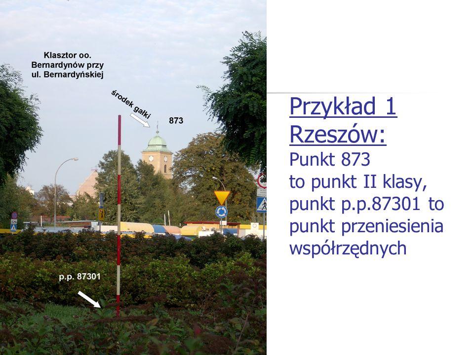 Przykład 1 Rzeszów: Punkt 873 to punkt II klasy, punkt p.p.87301 to punkt przeniesienia współrzędnych