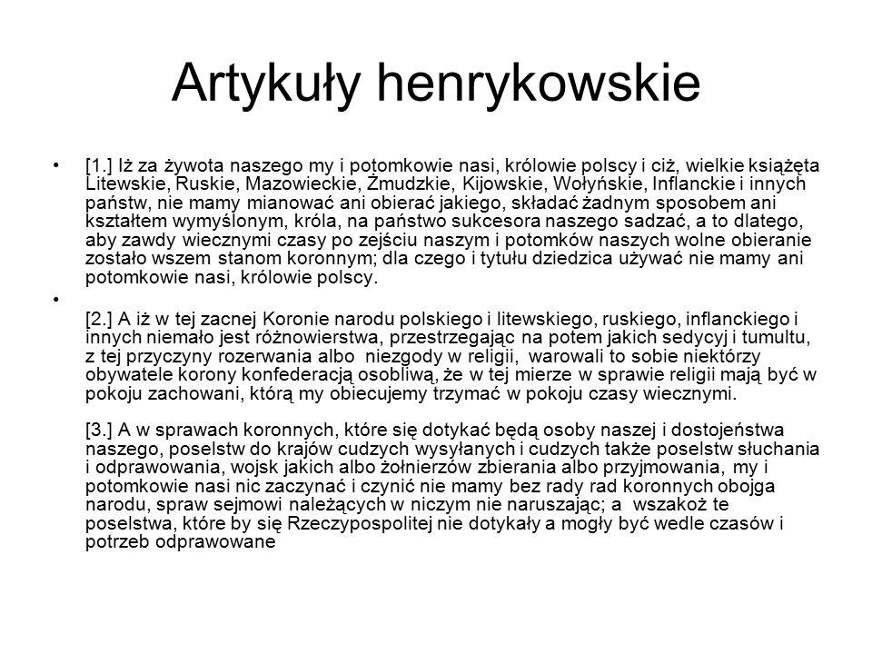 Artykuły henrykowskie [1.] Iż za żywota naszego my i potomkowie nasi, królowie polscy i ciż, wielkie książęta Litewskie, Ruskie, Mazowieckie, Żmudzkie