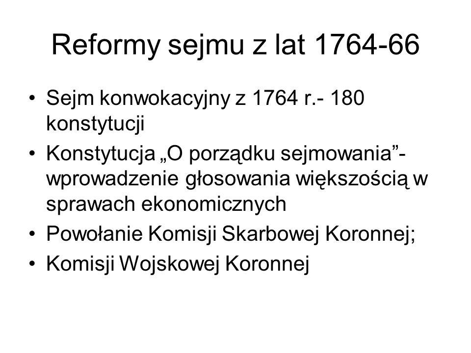 """Reformy sejmu z lat 1764-66 Sejm konwokacyjny z 1764 r.- 180 konstytucji Konstytucja """"O porządku sejmowania""""- wprowadzenie głosowania większością w sp"""