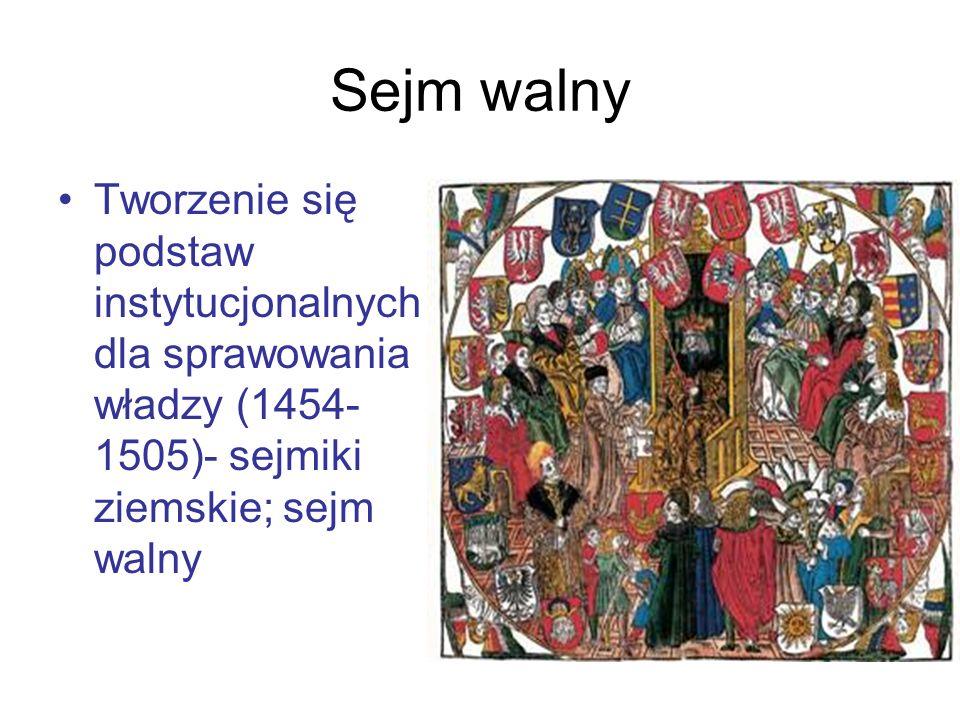 Sejm walny Tworzenie się podstaw instytucjonalnych dla sprawowania władzy (1454- 1505)- sejmiki ziemskie; sejm walny