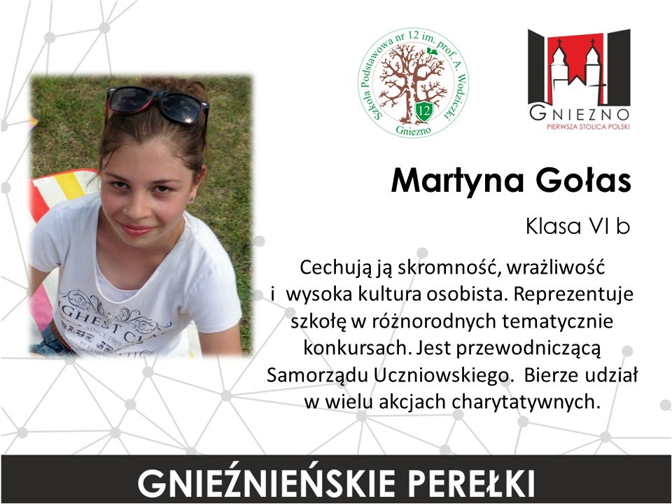 Martyna Gołas Klasa VI b Cechują ją skromność, wrażliwość i wysoka kultura osobista.