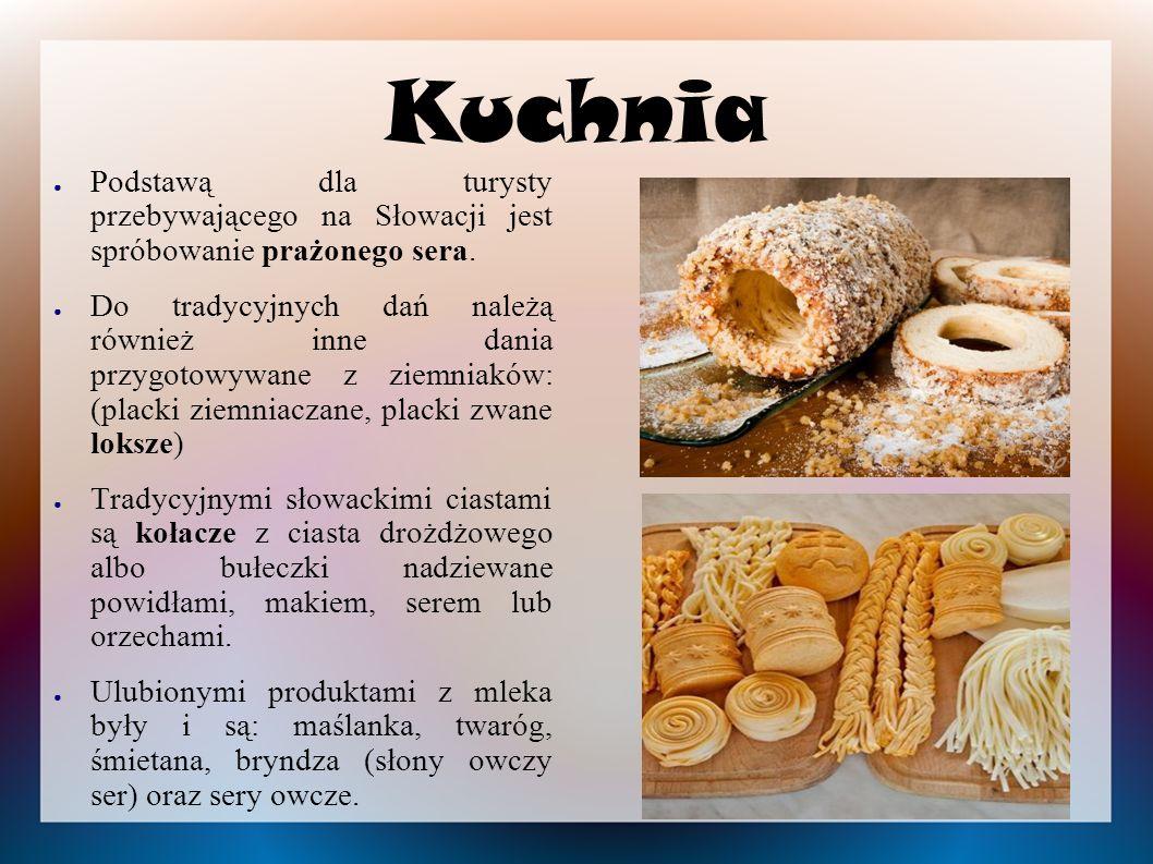 Kuchnia ● Podstawą dla turysty przebywającego na Słowacji jest spróbowanie prażonego sera.