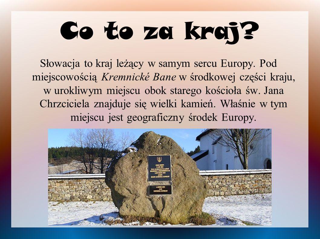 Co to za kraj.Słowacja to kraj leżący w samym sercu Europy.
