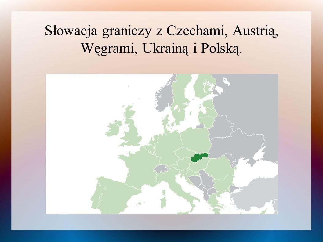 Słowacja graniczy z Czechami, Austrią, Węgrami, Ukrainą i Polską.