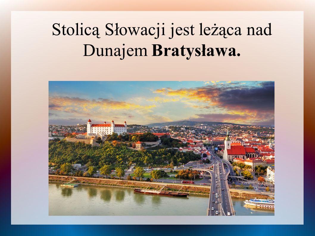Stolicą Słowacji jest leżąca nad Dunajem Bratysława.