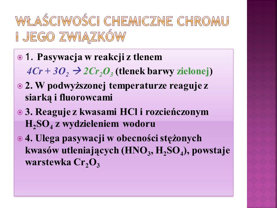  1. Pasywacja w reakcji z tlenem 4Cr + 3O 2  2Cr 2 O 3 (tlenek barwy zielonej)  2.