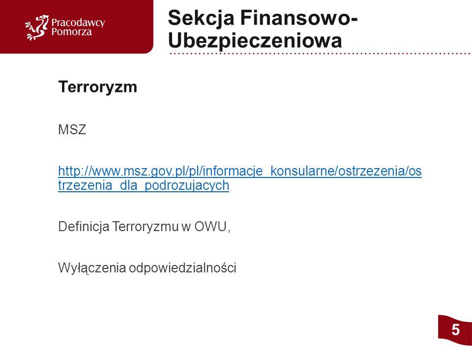 MSZ http://www.msz.gov.pl/pl/informacje_konsularne/ostrzezenia/os trzezenia_dla_podrozujacych Definicja Terroryzmu w OWU, Wyłączenia odpowiedzialności Terroryzm 5 Sekcja Finansowo- Ubezpieczeniowa